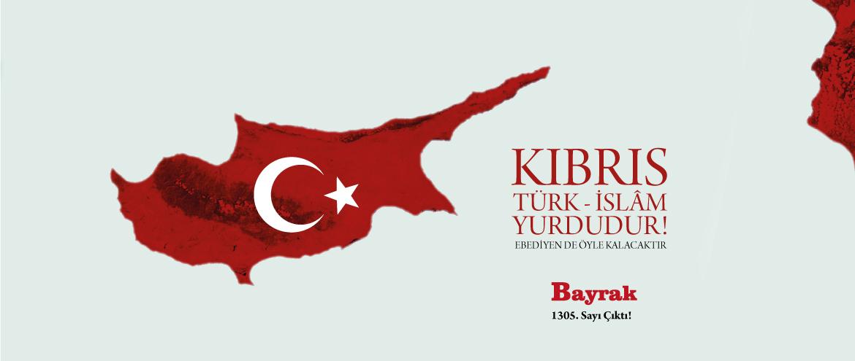 Kıbrıs Ebediyen Türk İslâm Yurdu Olarak Kalacaktır!
